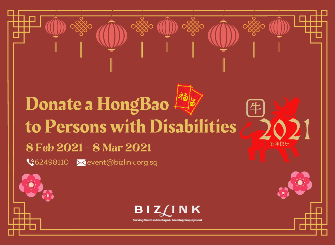 "Red Background, with lanterns and Chinese New Year themed pictures around it. The text says ""Donate a HongBao to Persons with Disabilities. 8 Feb 2021 to 8 March 2021. Telephone: 62498110, email: event@bizlink.org.sg""."